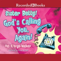 SISTER BETTY! GOD'S CALLING YOU AGAIN