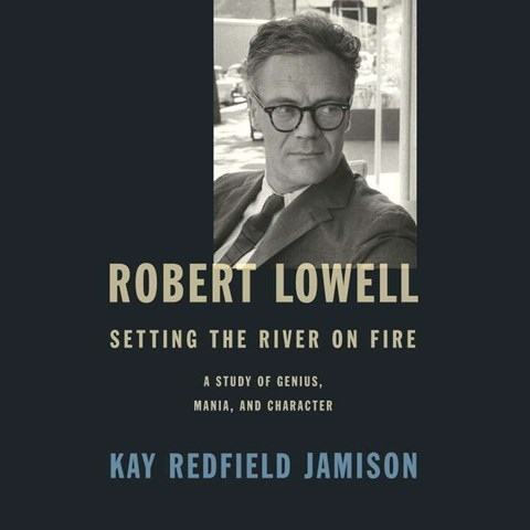 ROBERT LOWELL: SETTING THE RIVER ON FIRE