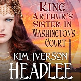 KING ARTHUR'S SISTER IN WASHINGTON'S COURT