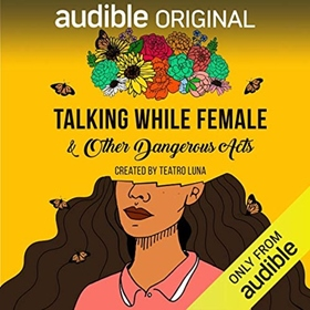 TALKING WHILE FEMALE & OTHER DANGEROUS ACTS