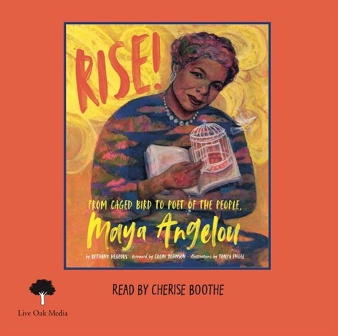 RISE! FROM CAGED BIRD TO POET OF THE PEOPLE, MAYA ANGELOU