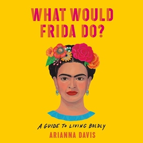 WHAT WOULD FRIDA DO?